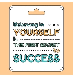 Believing in yourself is the first secret to vector image