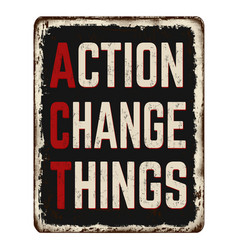Action change things vintage rusty metal sign vector