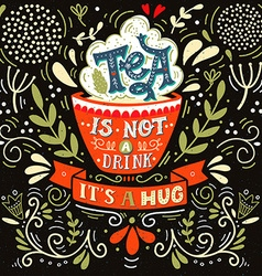 Tea is not a drink its a hug Quote Hand drawn vector