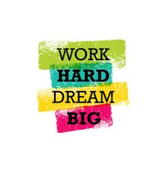 work hard dream big creative motivation quote vector image