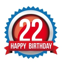 Twenty two years happy birthday badge ribbon vector image