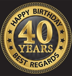 40 years happy birthday best regards gold label vector image