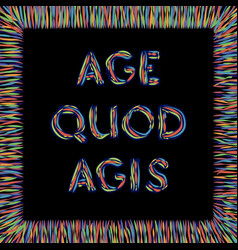 age quod agis vector image