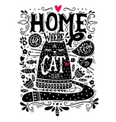 Home is where a cat is Inspirational quote with a vector image