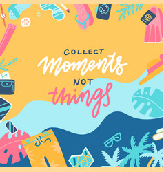 collect moments not things lettering message on vector image