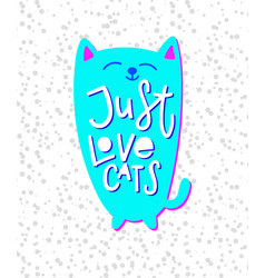 just love cats shirt quote lettering vector image