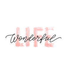 Wonderful life quote modern calligraphy text life vector
