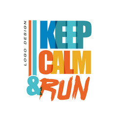 keep calm run logo design inspirational and vector image