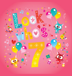 look whos seven seventh birthday card vector image