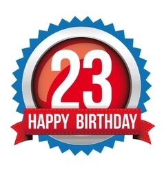 Twenty three years happy birthday badge ribbon vector