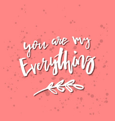 you are my everything - inspirational valentines vector image