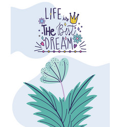 Life is best dream decorative flower card vector