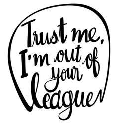 English phrase for trust me im out your league vector