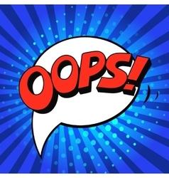 Oops Comic Speech Bubble Cartoon pop art vector image vector image