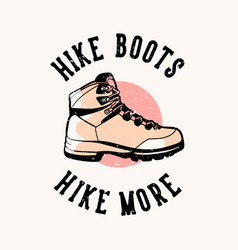 T-shirt design hike boots hike more with hiking vector