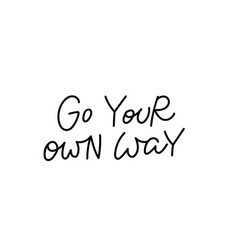 Go your own way calligraphy quote lettering vector