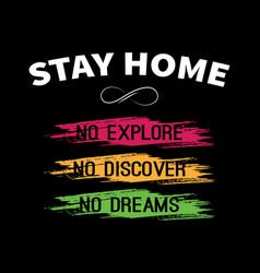 stay home no explore no discover no dreams vector image