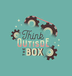 think outside box lettering quote vintage art vector image