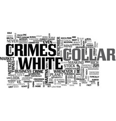 white collar crimes text word cloud concept vector image