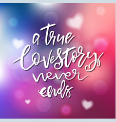 true love story never ends - calligraphy for vector image