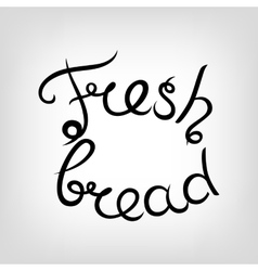 Hand-drawn Lettering Fresh bread vector image vector image