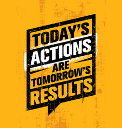 today actions are tomorrow results inspiring vector image vector image