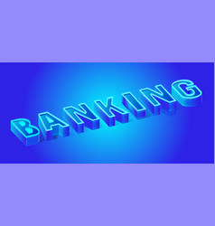 3d letter neon banner isometric banking word vector image