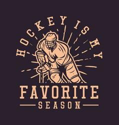 T shirt design hockey is my favorite season vector