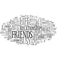 are you too busy for friends text word cloud vector image