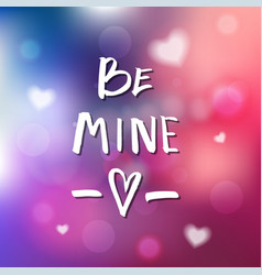 be mine - calligraphy for invitation greeting vector image