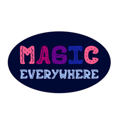 hand-drawn lettering - magic everywhere vector image