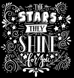 Stars they shine for you Quote Hand drawn vintage vector image