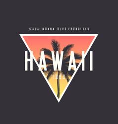 hawaii honolulu t-shirt and apparel design vector image