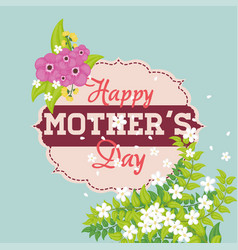 happy mothers day flowers decorative card vector image