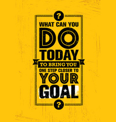 What can you do today to bring you one step closer vector