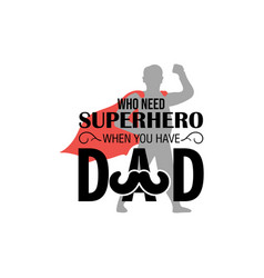 who need superhero when you have dad quote vector image