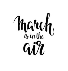 march is in the air hand drawn calligraphy and vector image