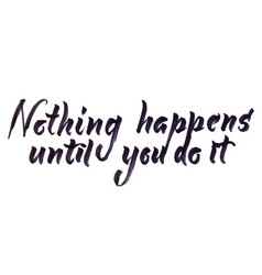 nothing happens until you do it vector image