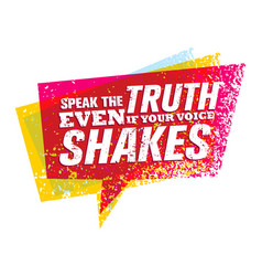 Speak the truth even if your voice shakes vector