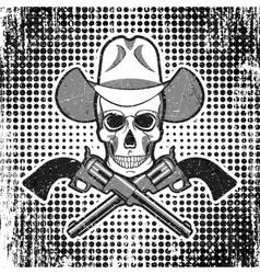 Skull in cowboy hat with revolvers grunge vintage vector image