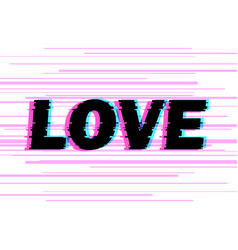 Sign love with distorted glitch effect vector
