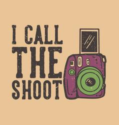 T-shirt design slogan typography i call shoot vector