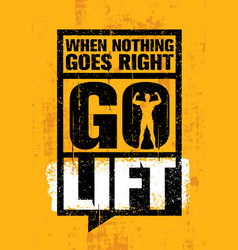 When nothing goes right - go lift inspiring vector
