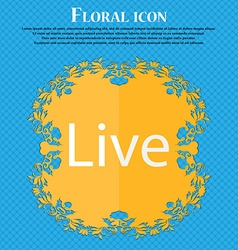 Live sign icon Floral flat design on a blue vector image