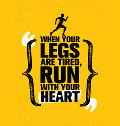 when your legs are tired run with your heart vector image