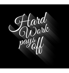 Inspirational Vintage Typo Hard Work Pays Off vector image vector image