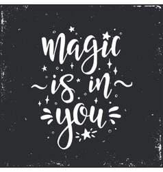 Magic is in you Inspirational Hand drawn vector image