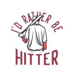 t-shirt design id rather be hitter with baseball vector image
