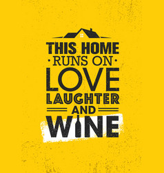 this home runs on love laughter and wine vector image