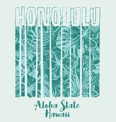 honolulu hawaii aloha state with hibiscus vector image